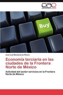 Economia Terciaria En Las Ciudades de La Frontera Norte de Mexico