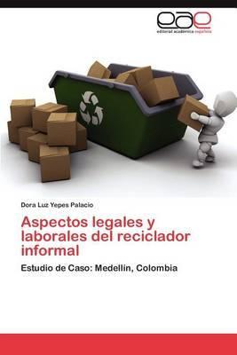 Aspectos Legales y Laborales del Reciclador Informal