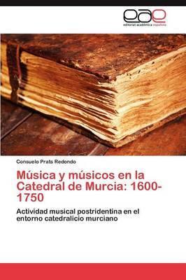 Musica y Musicos En La Catedral de Murcia: 1600-1750