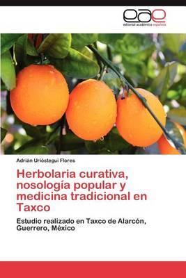 Herbolaria Curativa, Nosologia Popular y Medicina Tradicional En Taxco