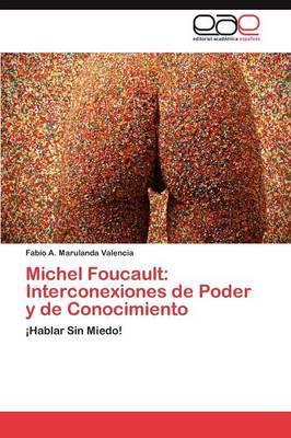 Michel Foucault: Interconexiones de Poder y de Conocimiento