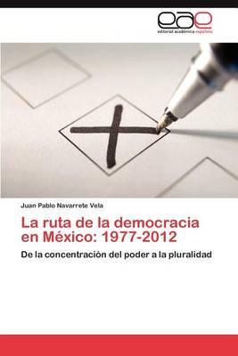 La Ruta de la Democracia En Mexico: 1977-2012