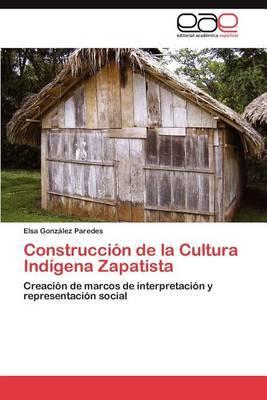 Construccion de la Cultura Indigena Zapatista