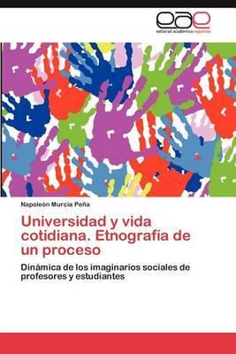 Universidad y Vida Cotidiana. Etnografia de Un Proceso