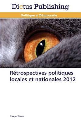 Retrospectives Politiques Locales Et Nationales 2012