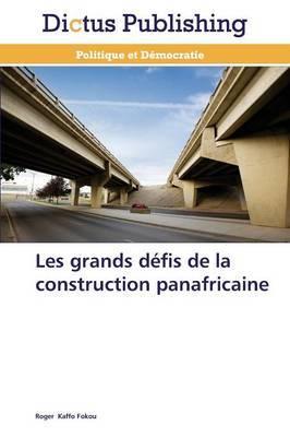 Les Grands Defis de La Construction Panafricaine