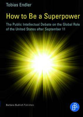 How to Be a Superpower: The Public Intellectual Debate on the Global Role of the United States after September 11