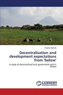 Decentralisation and Development Expectations from 'Below'