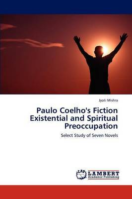 Paulo Coelho's Fiction Existential and Spiritual Preoccupation