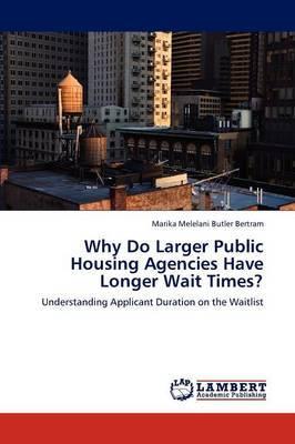 Why Do Larger Public Housing Agencies Have Longer Wait Times?