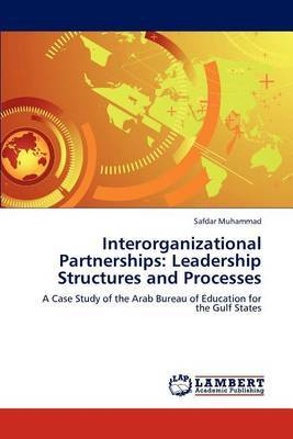 Interorganizational Partnerships: Leadership Structures and Processes