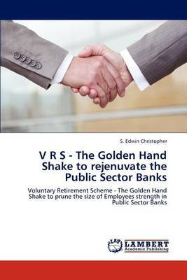 V R S - The Golden Hand Shake to Rejenuvate the Public Sector Banks