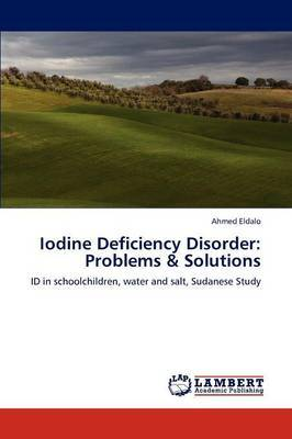 Iodine Deficiency Disorder: Problems & Solutions