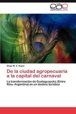 de la Ciudad Agropecuaria a la Capital del Carnaval
