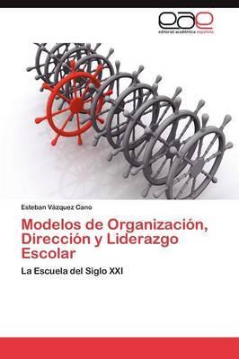 Modelos de Organizacion, Direccion y Liderazgo Escolar