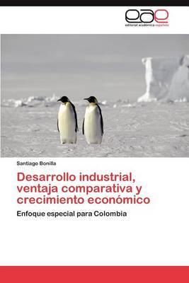 Desarrollo Industrial, Ventaja Comparativa y Crecimiento Economico