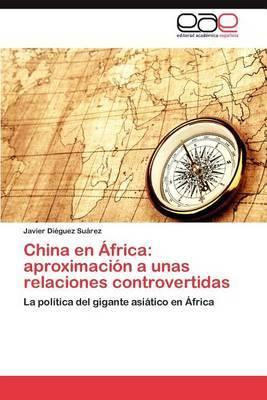 China En Africa: Aproximacion a Unas Relaciones Controvertidas