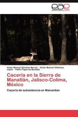 Caceria En La Sierra de Manatlan, Jalisco-Colima, Mexico