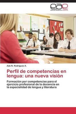 Perfil de Competencias En Lengua: Una Nueva Vision