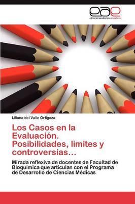 Los Casos En La Evaluacion. Posibilidades, Limites y Controversias...