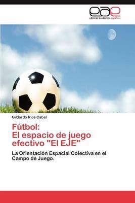 Futbol: El Espacio de Juego Efectivo  El Eje