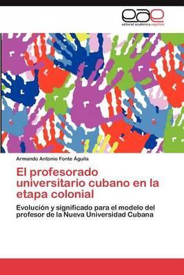El Profesorado Universitario Cubano En La Etapa Colonial