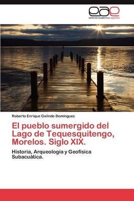 El Pueblo Sumergido del Lago de Tequesquitengo, Morelos. Siglo XIX.
