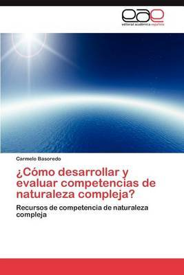 Como Desarrollar y Evaluar Competencias de Naturaleza Compleja?