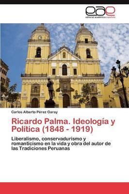 Ricardo Palma. Ideologia y Politica (1848 - 1919)