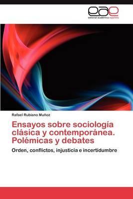 Ensayos Sobre Sociologia Clasica y Contemporanea. Polemicas y Debates