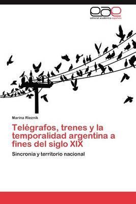 Telegrafos, Trenes y La Temporalidad Argentina a Fines del Siglo XIX