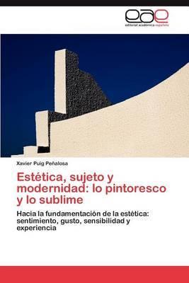 Estetica, Sujeto y Modernidad: Lo Pintoresco y Lo Sublime