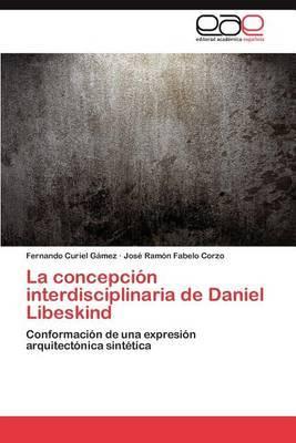 La Concepcion Interdisciplinaria de Daniel Libeskind