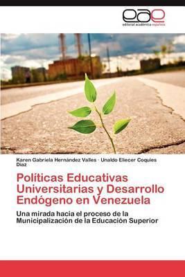 Politicas Educativas Universitarias y Desarrollo Endogeno En Venezuela