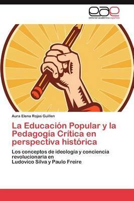 La Educacion Popular y La Pedagogia Critica En Perspectiva Historica