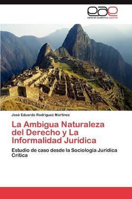 La Ambigua Naturaleza del Derecho y La Informalidad Juridica