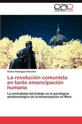 La Revolucion Comunista En Tanto Emancipacion Humana