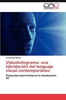Videoholograma: Una Hibridacion del Lenguaje Visual Contemporaneo