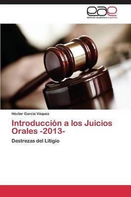 Introduccion a Los Juicios Orales -2013-