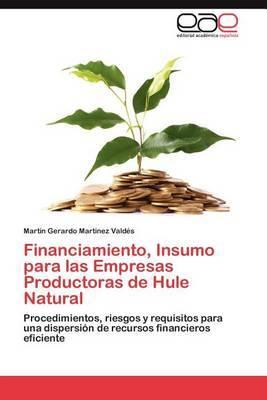 Financiamiento, Insumo Para Las Empresas Productoras de Hule Natural