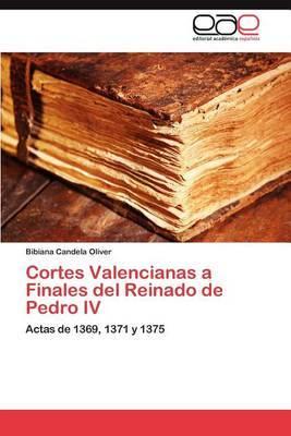 Cortes Valencianas a Finales del Reinado de Pedro IV