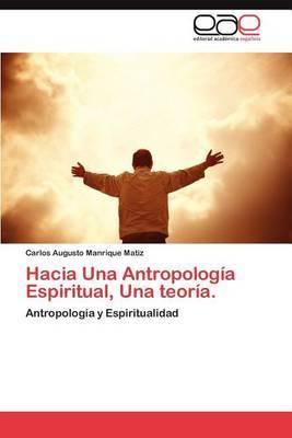 Hacia Una Antropologia Espiritual, Una Teoria.