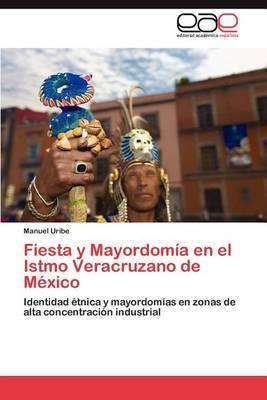Fiesta y Mayordomia En El Istmo Veracruzano de Mexico