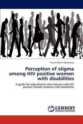 Perception of Stigma Among HIV Positive Women with Disabilities