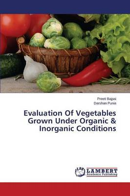 Evaluation of Vegetables Grown Under Organic & Inorganic Conditions