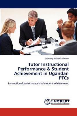 Tutor Instructional Performance & Student Achievement in Ugandan Ptcs