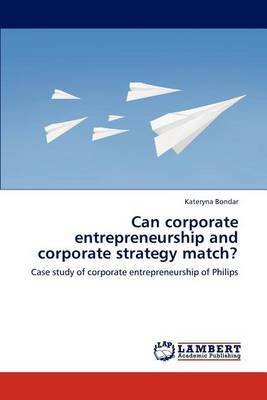 Can Corporate Entrepreneurship and Corporate Strategy Match?