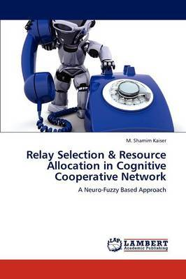 Relay Selection & Resource Allocation in Cognitive Cooperative Network