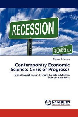 Contemporary Economic Science: Crisis or Progress?