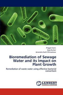 Bioremediation of Sewage Water and Its Impact on Plant Growth